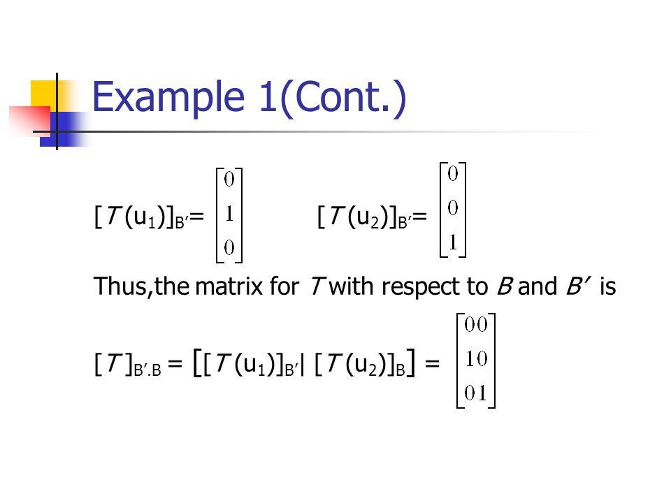 Example 1(Cont.) [T (u1)]B'= [T (u2)]B'=